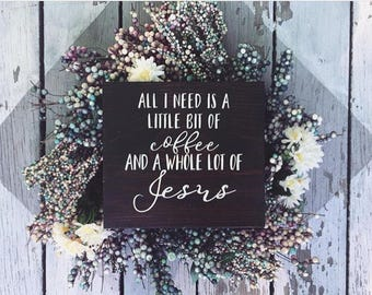 All I need is a little bit of coffee and a whole lot of Jesus handpainted sign for home, church, coffee shop, or cafe.