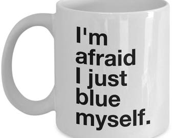 Funny Arrested Development  Coffee Mug - I'm afraid I just blue myself. - Best Gift for Arrested Development Fans