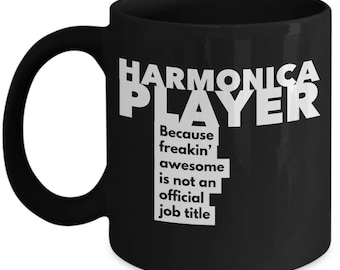 Harmonica Player because freakin' awesome is not an official job title - Unique Gift Black Coffee Mug