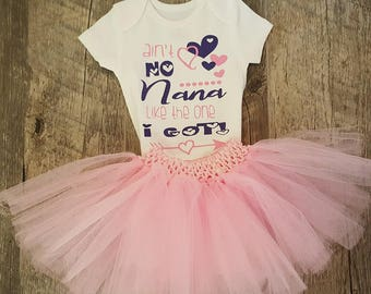 Ain't No Nana Like The One I Got, Granny, Grandma, Grandpa, Gigi, Mimi, etc. Super Cute TuTu Outfit