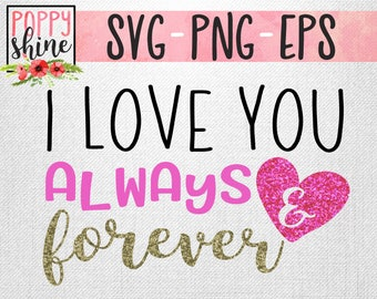 I Love You Always And Forever svg png eps Cutting File for Cricut & Silhouette, Romantic, Love, Valentines Day, Anniversary, Blessed, Cute