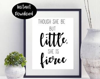 Though She Be -But Little She -Is Fierce - Girls Room Art - Gift For Girls Instant Downloads