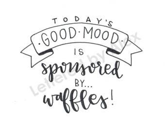 Hand Lettered - Good Mood & Waffles!