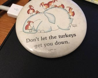Vintage Pin Button; Don't Let the turkeys get you down