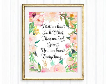 First we had each other then we had you now we have everything, Nursery Printable, Watercolor floral, Baby shower, New baby girl wall art