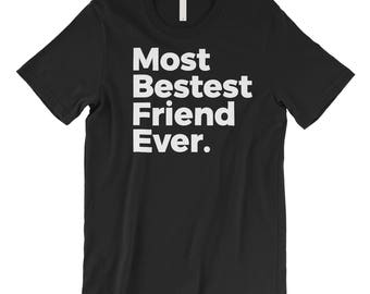 Best Friend Ever Shirt, Friend Shirt, Best Friend Shirt, Funny Friend Shirt, Funny Friend Shirts, Friend Shirts, Besties Shirt, BFF, Bestie