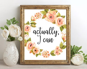 Office Decor, Actually I Can, watercolor Print, Office Quote, Printable Quote, Inspirational Print, Cubicle Accessories, Floral Wreath Art