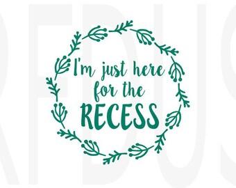 I'm just here for recess SVG, Cricut Cutting file, back to school svg, cute school shirt idea svg, Wreath, diy shirt, first day of school