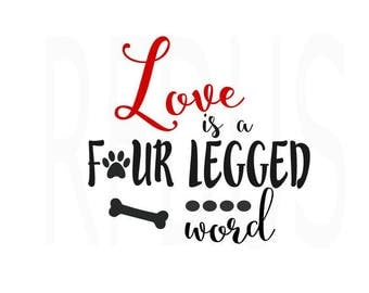 Love is a four legged word svg, easy cricut cut file, paw print svg, bown svg, pet svg, Dog SVG, Pet Quote svg, i love my dog svg file cute