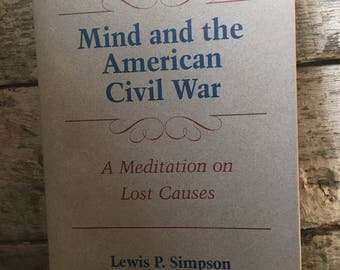 Mind and the American Civil War: A Meditation on Lost Causes by Lewis P. Simpson