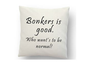 Bonkers is good - cushion cover, printed using sublimation ink and a heat press