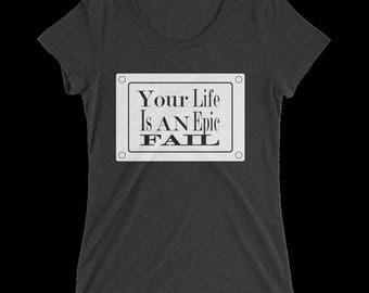 Your Life Is An Epic Fail Women'sTee