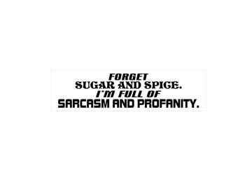 Forget sugar and spice I'm full of sarcasm and profanity bumper sticker, funny car decal, offensive humor car stickers