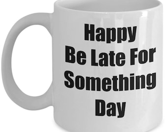 Procastinate Mug - Happy Be Late For Something Day Cup - Funny Gift
