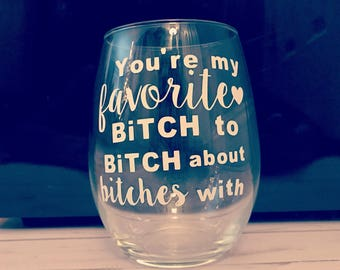 Funny wine glass, You're my favorite butch to bitch about bitches with! Great last minute gift for bff, friend, bridal party and coworkers