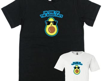 "Avocado T-Shirt ""I'm one of the good fats"""