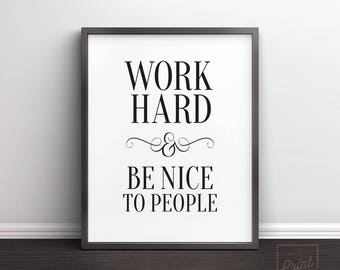 Printable Quotes, Inspirational Print, Work Hard and Be Nice To People, Motivational Print, Inspirational Quote, Printable Art, Quote Print