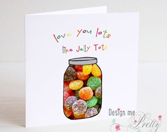 Jelly Tots Birthday or Anniversary Card - i love you