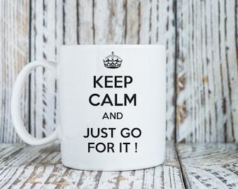Keep Calm And Go For It Quote Mug Print Art Ceramic Mug