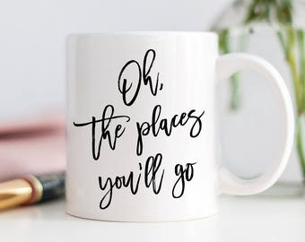 Oh The Places You'll Go Mug, Dr Seuss Quote, Oh The Places, Best Graduation Gift, College Graduation, College Student, Gift for Boss Woman