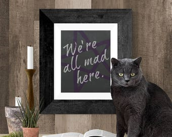 We're All Mad Here Print, Alice in Wonderland Printable Download, Cheshire Cat Quote, Wiccan Art, Wiccan Wall Decor, Pentagram Art Print