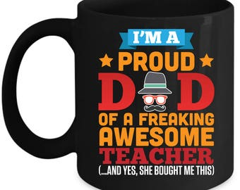 I'm A Proud Dad Of A Freaking Awesome Teacher Mug