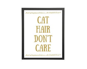 Cat Hair Don't Care- Instant Download