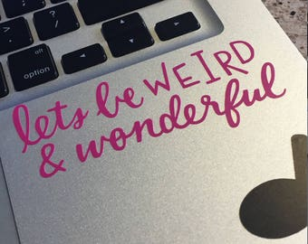 """Vinyl Sticker """"Let's be weird and Wonderful"""" for any surface"""