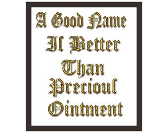 A Good Name Is Better Than Precious Ointment