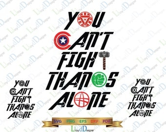 Marvel SVG Avengers Infinity War SVG Avengers Thanos svg You can't Fight Thanos Alone shirt clipart Avenger svg eps pdf dxf png cut files