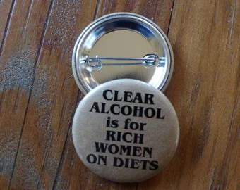 Clear Alcohol is For Rich Women on Diets -  Pinback Button