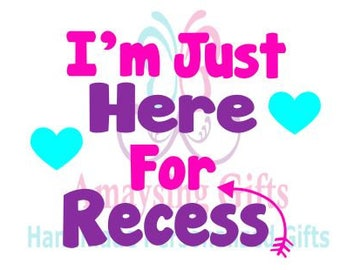 Dxf - SVG - I'm Just Here For Recess Svg - School Dxf - Recess Dxf - School Svg - Recess Svg - Back To School - Funny T Shirt - Elementary