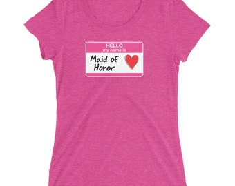Hello My Name Is Maid of Honor Ladies' t-shirt bridal party bridal shower bachelorette party wedding getting married bridesmaids