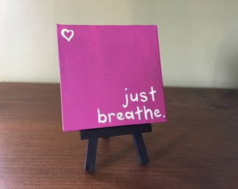 """Just Breathe 4"""" x 4"""" canvas painting with easel"""