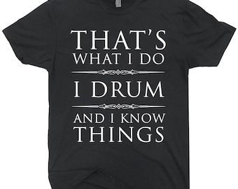 I Drum And I Know Things T-shirt Funny Drummer Tee Shirt Gift For Drum Player