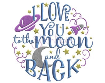 I Love You to the Moon and Back Machine Embroidery Digitized Design Pattern