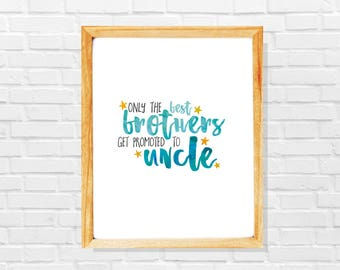 Only the best brothers get promoted to uncle print, Original uncle pregnancy announcement, Uncle pregnancy print gift, Futur uncle gift