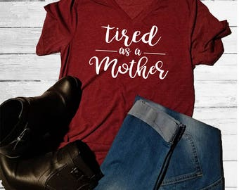 Tired as a mother tshirt - V neck shirt for her - Comfy shirt - tired mom shirt - mom tee - funny mom shirt - tired mom shirt - mom tee her