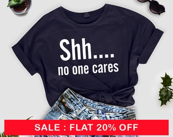 No One Cares tshirt - Graphic Tee Shirts Boyfriend Tshirt Women Men Sweatshirt Humor Unisex, funny tshirt for woman, ladies tshirt
