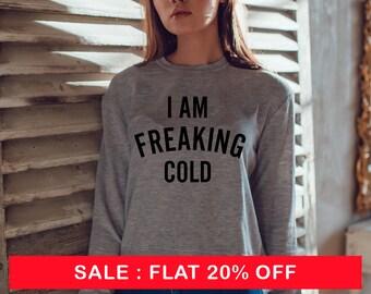 I AM FREAKING COLD Sweatshirt Unisex slogan women top funny slogan crew neck for teen funny  cute womens jumper slogan sweatshirt