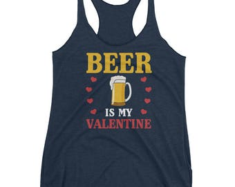 Beer is My Valentine Funny Women's Racerback Tank for Valentines Day