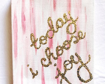 Today I Choose Joy Pink and Gold Glitter Canvas Painting