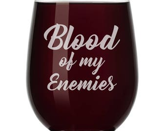 Blood Of My Enimies Wine Glass Stemless or Stemmed