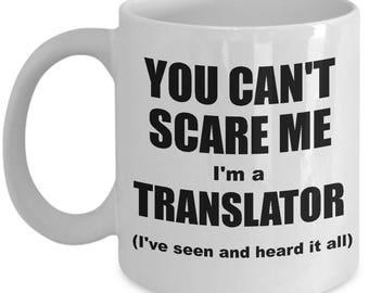 Translator Mug - Translator's You Can't Scare Me Coffee Mug