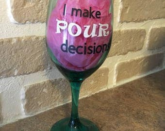 I Make Pour Decisions wine glass