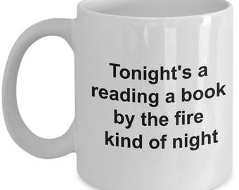 Funny Book Lover's Gift Mug - Tonight's A Reading A Book By The Fire Kind Of Night - 11oz and 15oz