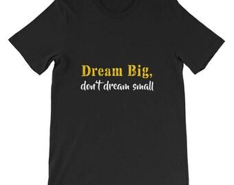 Dream big don't dream small Short-Sleeve Unisex T-Shirt