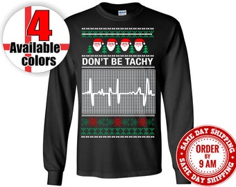 Don't Be Tachy Ugly Christmas Sweater T Shirt Great for a Christmas Gift. Funny Shirt, Tachy Shirt, Tachy Tee, Tachy Sweater