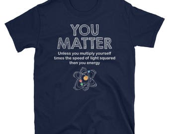 You Matter Then You Energy Science Teacher Science Puns T-Shirt