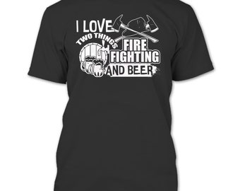 I Love Two Things T Shirt, Firefighting And Beer T Shirt